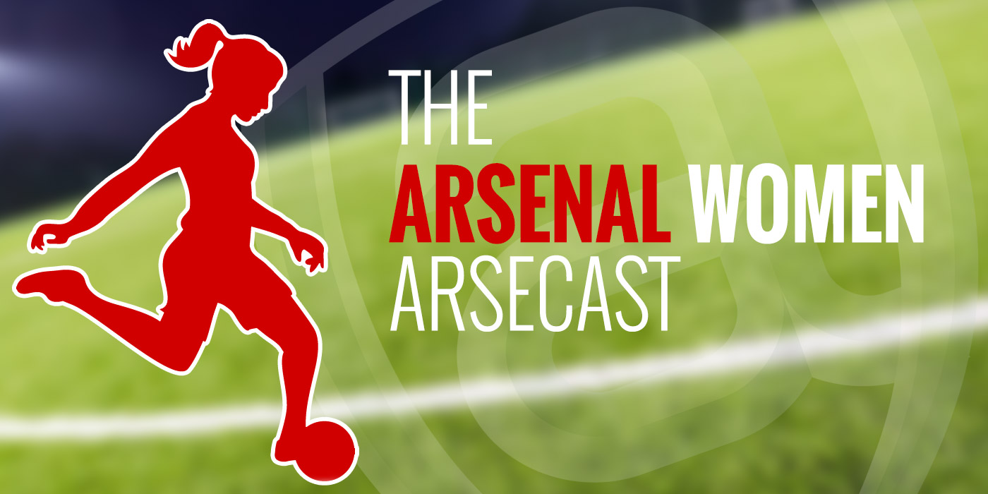 The Arsenal Women Arsecast Episode 4 - Hey Joe